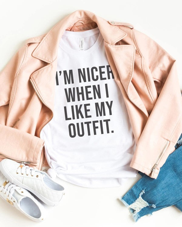 I'm Nicer When I Like My Outfit Tee