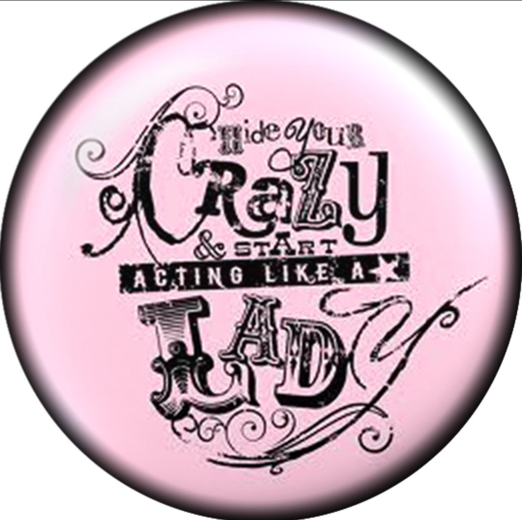 Go Hide Your Crazy & Start Acting Like a Lady Glass Snap Charm