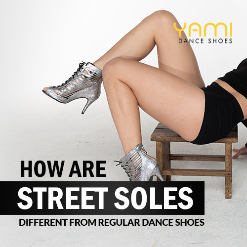 How are Street Soles Different from Regular Dance Shoes
