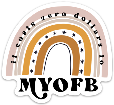 It Cost Zero Dollars to MYOFB Sticker