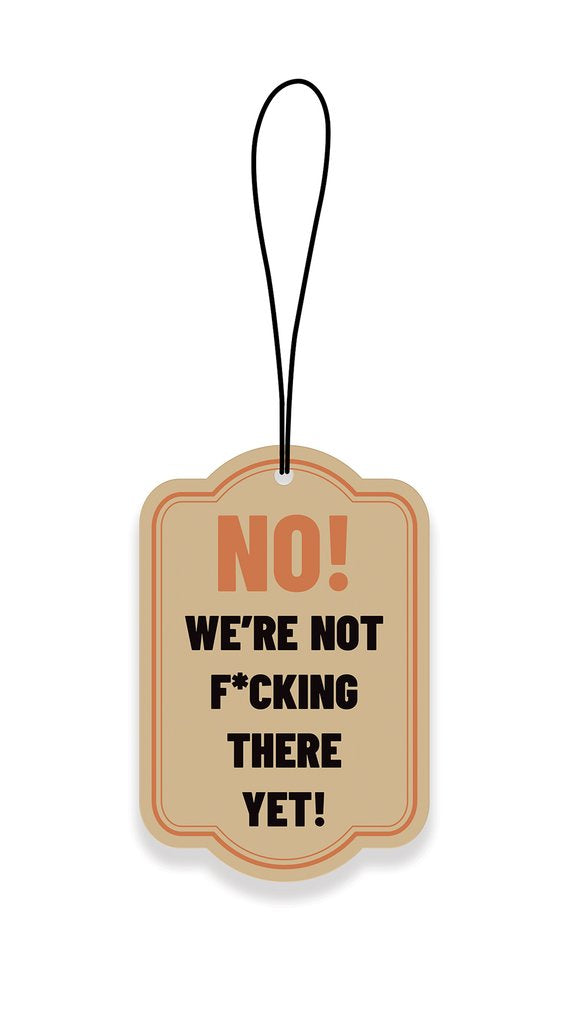 No, We're Not There Yet! Car Air Freshener - Soothing Sandalwood