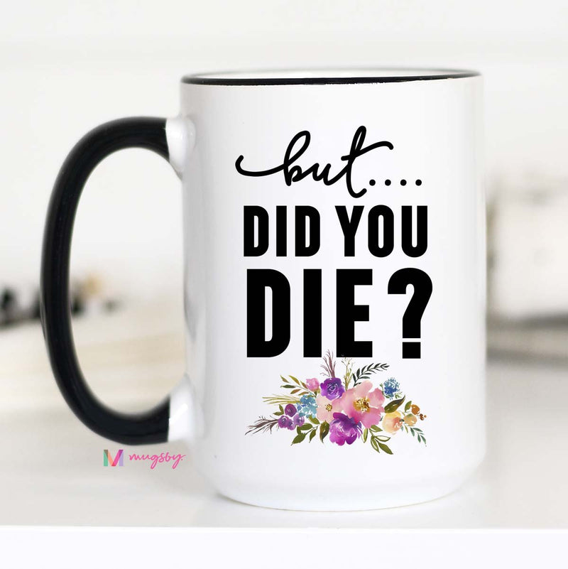 But Did you Die Mug