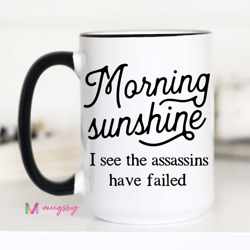Morning Sunshine I see the Assassins Have Failed Mug