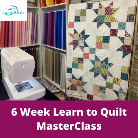 6 Week Learn to Quilt MasterClass (Apr 1- May 12, 2020) $1000 VALUE