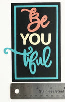 Be You Tiful Title Layered Die Cut