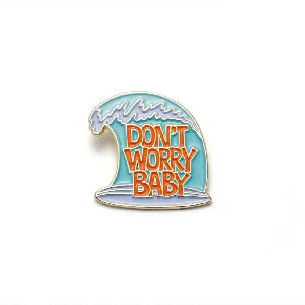 DONT WORRY BABY PIN