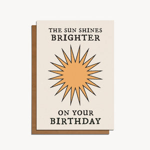 THE SUN SHINES BRIGHTER ON YOUR BDAY CARD