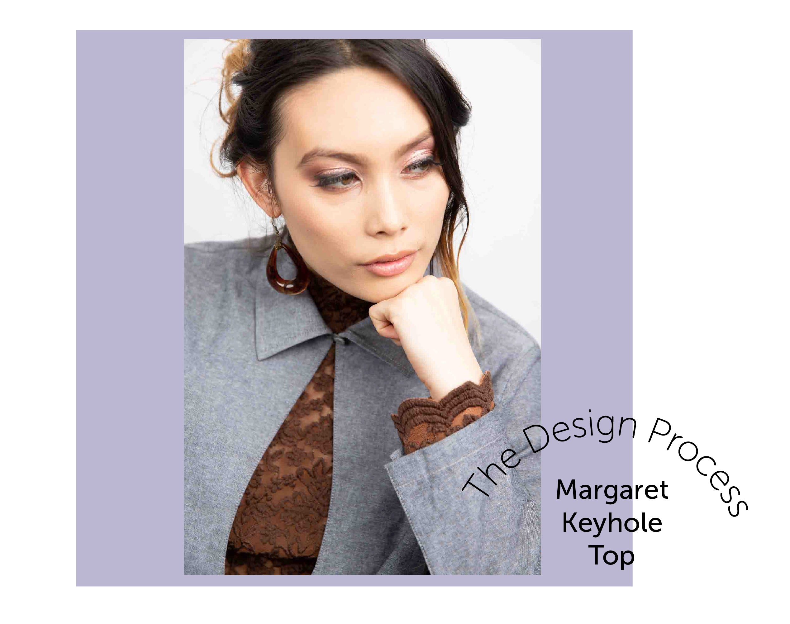 Behind the Scenes: The Margaret Keyhole Top