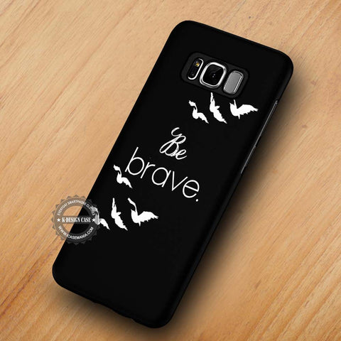 Be Brave Divergent Quote - Samsung Galaxy S8 case