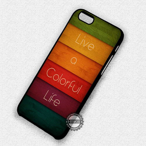 Colorful Life Quote - iPhone 7 6 Plus 5c 5s SE Cases & Covers