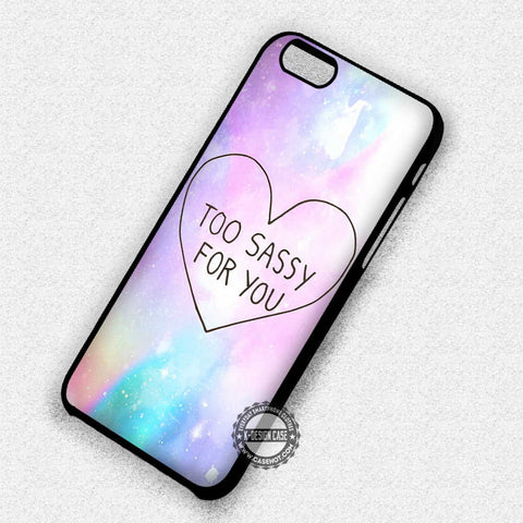 Too Sassy For You Cool - iPhone 7 6 Plus 5c 5s SE Cases & Covers