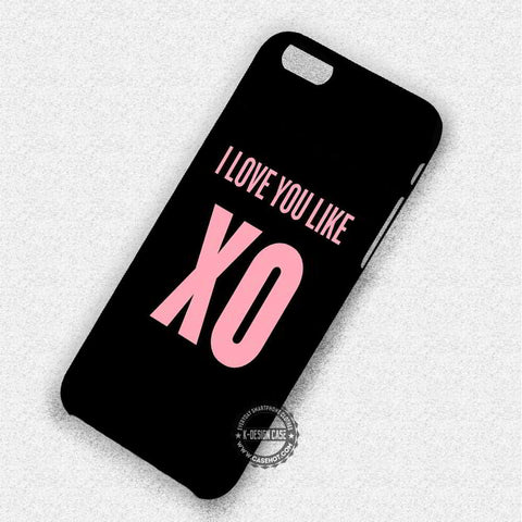I Love You Like XO - iPhone 7 6 Plus 5c 5s SE Cases & Covers