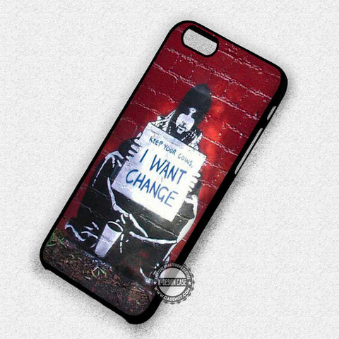 I Want Change Graffiti - iPhone 7 Plus 6S 5 SE Cases & Covers