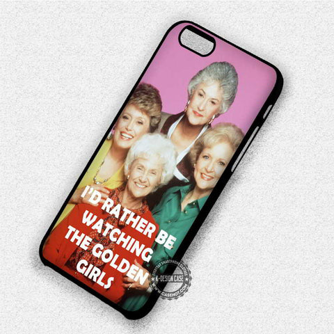 I'd Rather Be Watching The Golden Girls - iPhone X 8+ 7 6s SE Cases & Covers