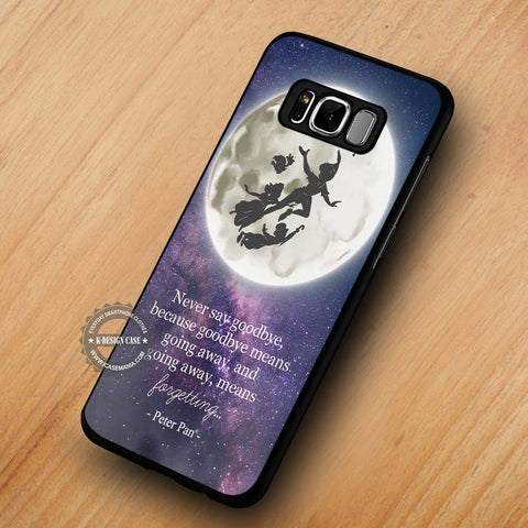Never Say Goodbye Peter Pan Quote   Samsung Galaxy S8 Case