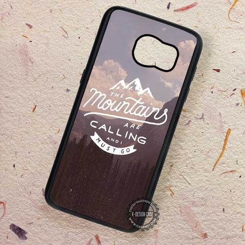 The Mountains Are Calling and I Must Go Quote - Samsung Galaxy S8 S7 S6 Note 8 Cases & Covers