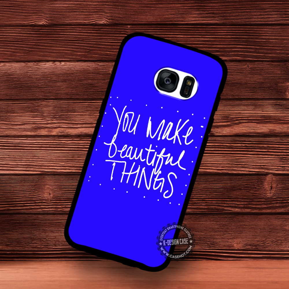 You Make Beautiful Things Quotes Tumblr Samsung Galaxy S7 S6 S5
