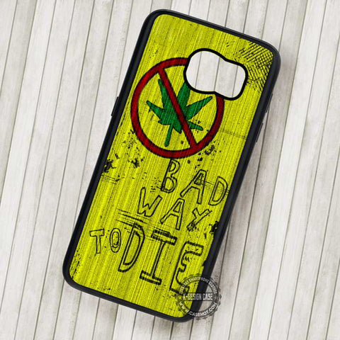 Bad Way To Die Quote Marijuana Art - Samsung Galaxy S7 S6 S5 Note 7 Cases & Covers