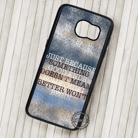 Just Because Something Goods Quote - Samsung Galaxy S7 S6 S5 Note 7 Cases & Covers