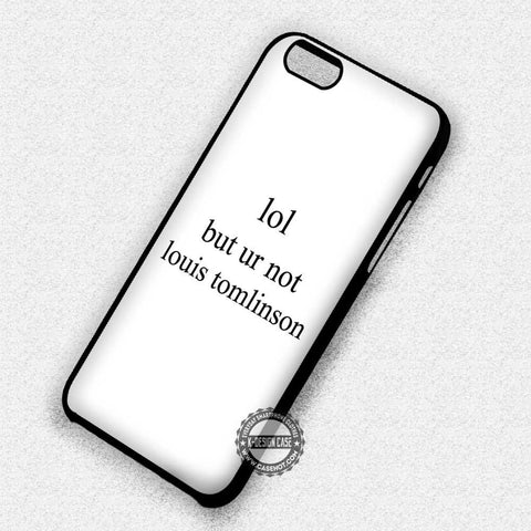 Lol But Ur Not Louis Tomlinson - iPhone 7 6 Plus 5c 5s SE Cases & Covers