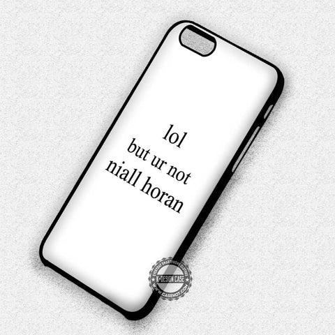 Lol But Ur Not Niall Horan - iPhone 7 6 Plus 5c 5s SE Cases & Covers