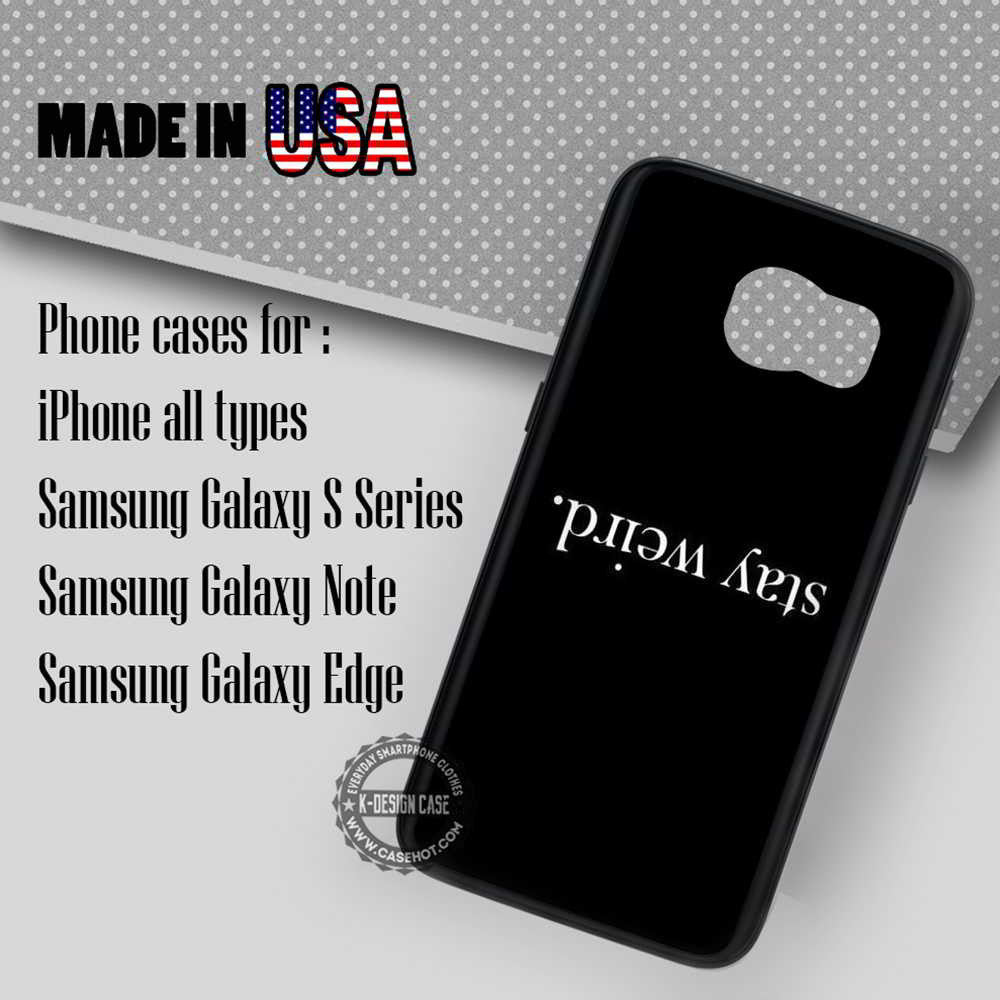 huge discount 3490e b8596 Quote Stay Weird - Samsung Galaxy S7 S6 S5 Note 5 Cases & Covers