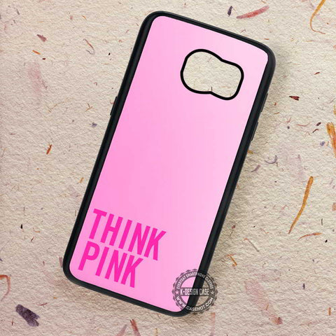 Think Pink Quote - Samsung Galaxy S7 S6 S5 Note 7 Cases & Covers
