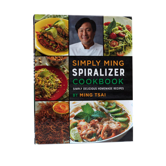Simply Ming Quick and Healthy Spiralizer Cookbook