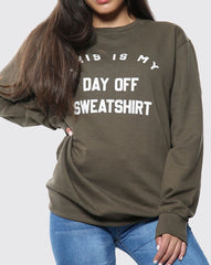 This is my Day Off Sweatshirt in Olive