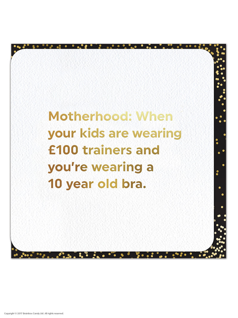 Motherhood = £100 trainers v 10 year old bra