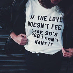 IF THE LOVE DOESN'T FEEL LIKE 90'S R&B I DON'T WANT IT letter print Tshirt - CelebritystyleFashion.com.au online clothing shop australia