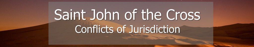 Saint John of the Cross - Conflicts of Jurisdiction