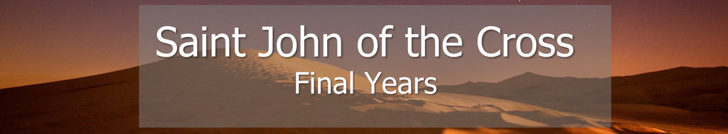Saint John of the Cross - Final Years