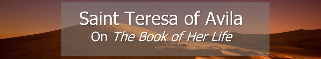 Saint Teresa of Avila - On <i>The Book of Her Life</i>