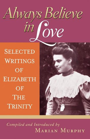 Always Believe in Love:  Selected Writings of Elizabeth of the Trinity