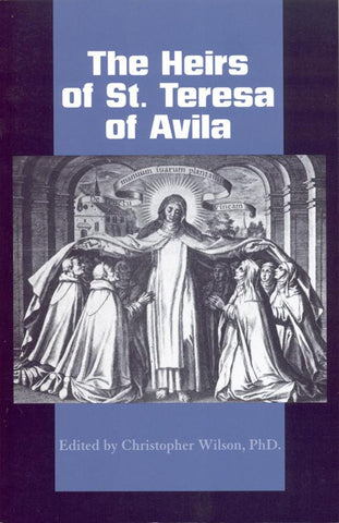 The Heirs of St. Teresa of Ávila:  Defenders and Disseminators of the Founding Mother's Legacy