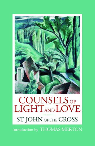 Counsels of Light and Love:  St. John of the Cross