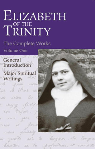 The Complete Works of  Elizabeth of The Trinity, vol. 1  Major Spiritual Writings