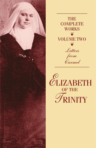 The  Complete Works of  Elizabeth of The Trinity, vol. 2  Letters From Carmel
