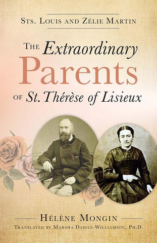 The Extraordinary Parents of Saint Thérèse of Lisieux: Sts. Louis and Zélie Martin