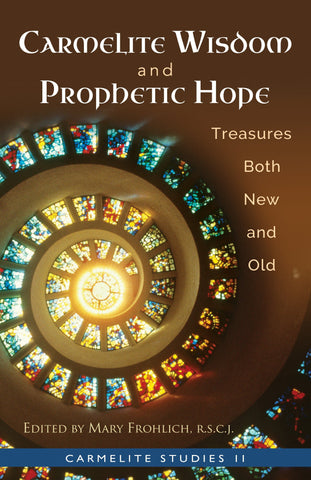 Carmelite Wisdom and Prophetic Hope: Treasures Both New and Old (Carmelite Studies 11)