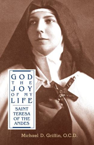 God the Joy of My Life: A Biography of Saint Teresa of Jesus of the Andes