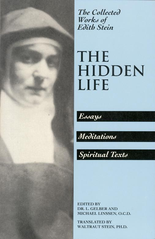 the hidden life essays meditations spiritual texts the  the hidden life essays meditations spiritual texts the collected works of edith
