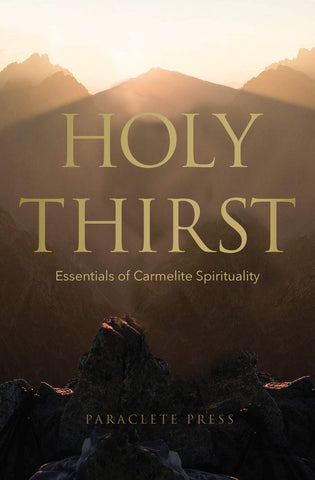 Holy Thirst: Essentials of Carmelite Spirituality