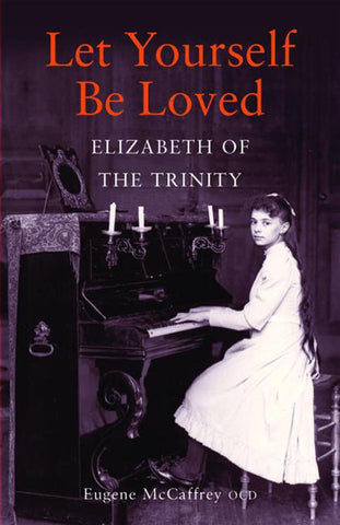 Let Yourself Be Loved: Elizabeth of the Trinity