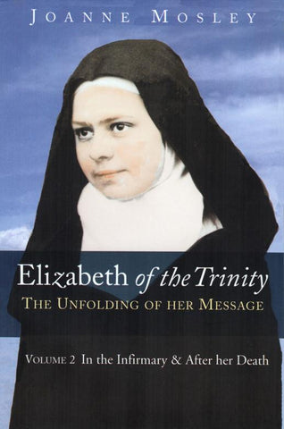 Elizabeth of the Trinity: The Unfolding of Her Message - Volume 2: In the Infirmary and After Her Death