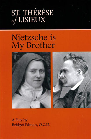 St. Thérèse of Lisieux—Nietzsche Is my Brother: A Play