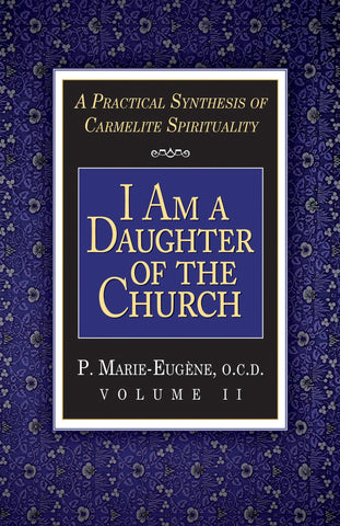 I Am a Daughter of the Church: A Practical Synthesis of Carmelite Spirituality  Volume 2