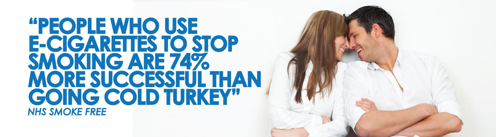 esta  NHS Stop Smoking Service found that adult smokers who quit smoking using an e-cigarette are 74% more successful than going cold turkey