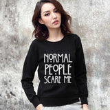 """Normal People Scare Me"" Sweatshirt (More Prints Available) - LovelyMojo"